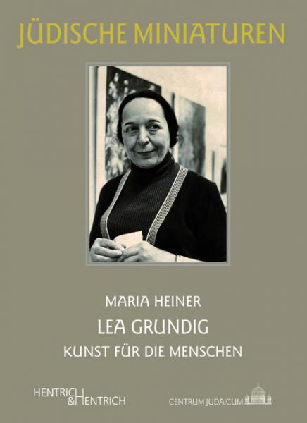 Maria Heiner: Lea Grundig. Kunst für die Menschen